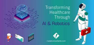 Transforming Healthcare through Artificial Intelligence and Robotics - Risalat Consultants